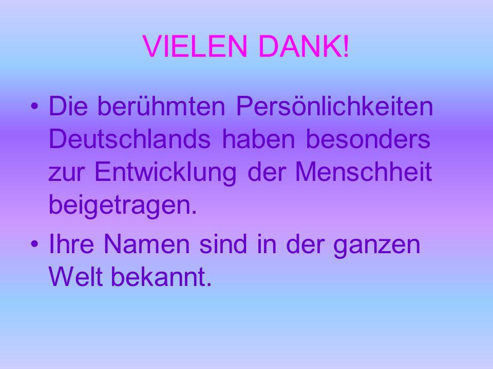 VIELEN DANK! Die berühmten Persönlichkeiten Deutschlands haben besonders zur Entwicklung der Menschheit beigetragen.