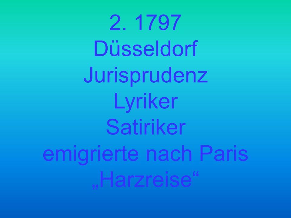 """2. 1797 Düsseldorf Jurisprudenz Lyriker Satiriker emigrierte nach Paris """"Harzreise"""