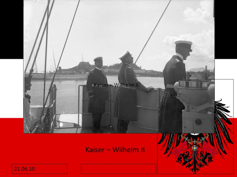 Kaiser – Wilhelm II Kaiser – Wilhelm II 21.06.10