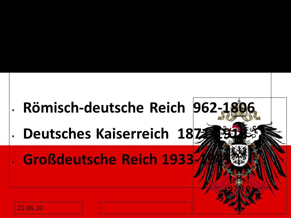 Römisch-deutsche Reich 962-1806 Deutsches Kaiserreich 1871-1918