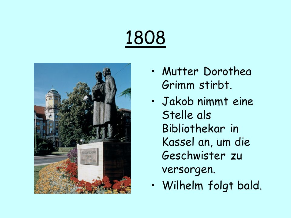 1808 Mutter Dorothea Grimm stirbt.