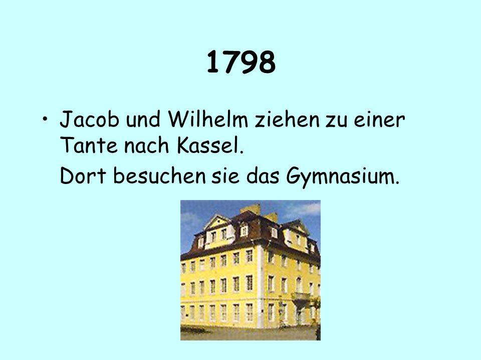 1798 Jacob und Wilhelm ziehen zu einer Tante nach Kassel.