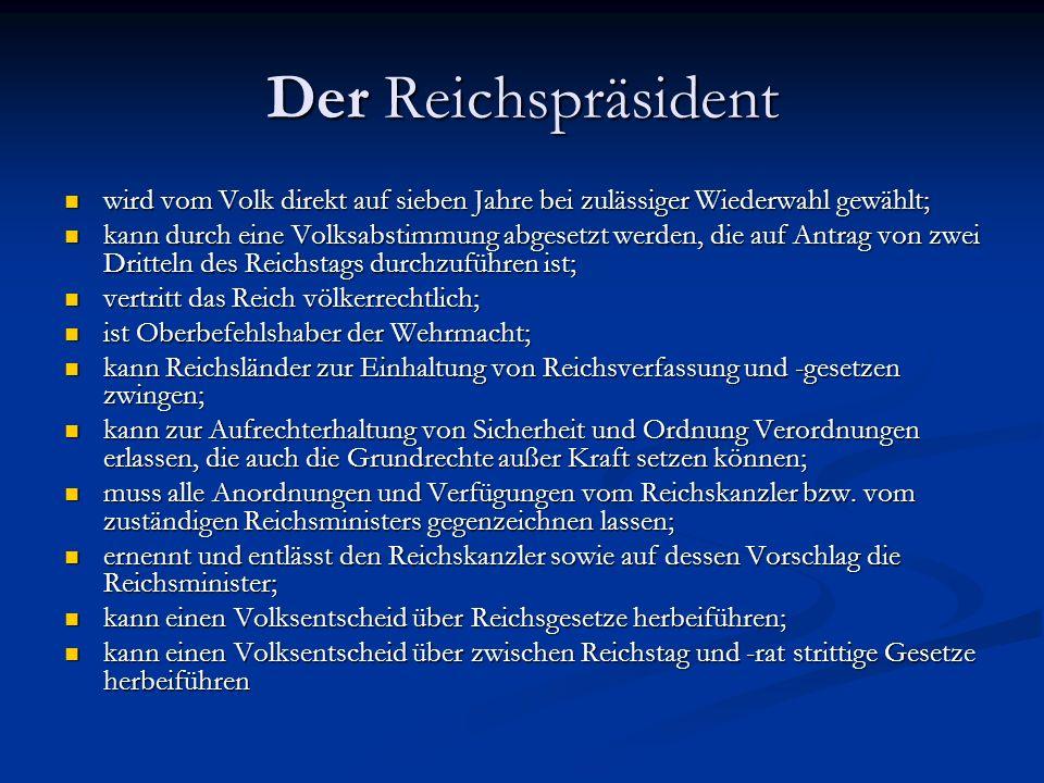 Der Reichspräsident wird vom Volk direkt auf sieben Jahre bei zulässiger Wiederwahl gewählt;