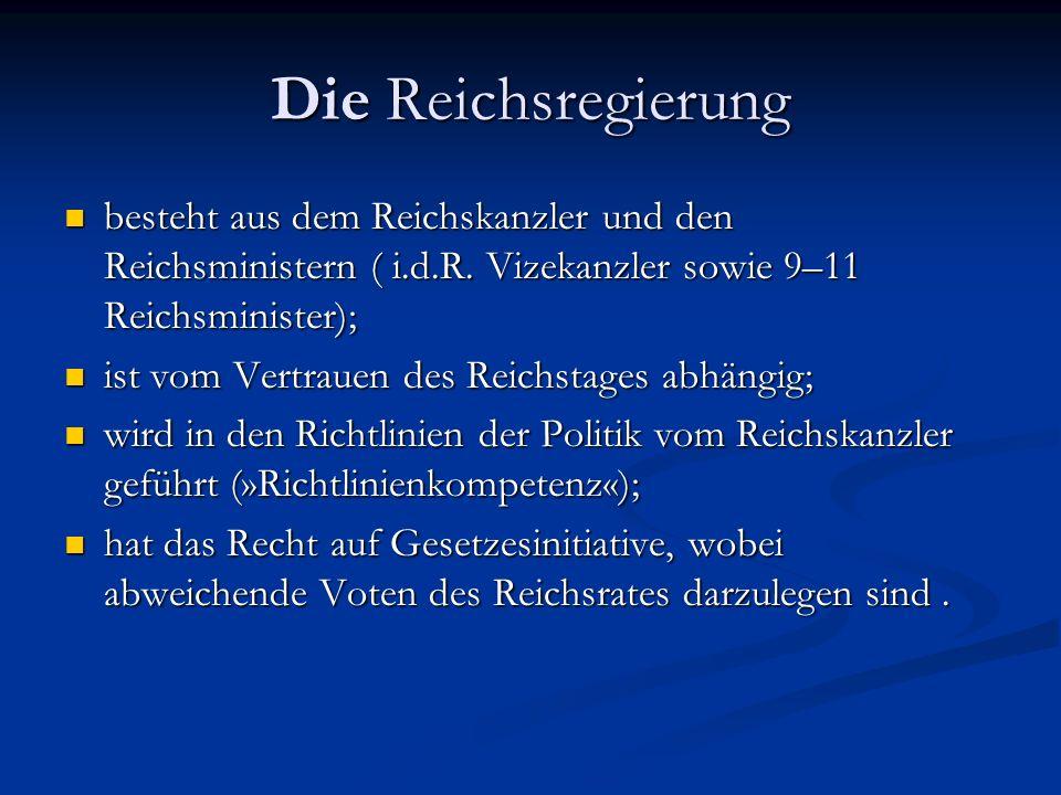 Die Reichsregierung besteht aus dem Reichskanzler und den Reichsministern ( i.d.R. Vizekanzler sowie 9–11 Reichsminister);