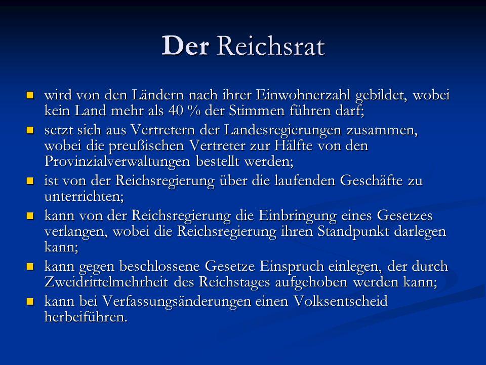 Der Reichsrat wird von den Ländern nach ihrer Einwohnerzahl gebildet, wobei kein Land mehr als 40 % der Stimmen führen darf;