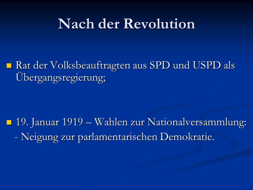 Nach der Revolution Rat der Volksbeauftragten aus SPD und USPD als Übergangsregierung; 19. Januar 1919 – Wahlen zur Nationalversammlung: