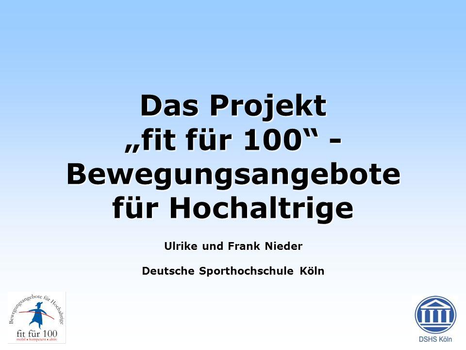 """Das Projekt """"fit für 100 -Bewegungsangebote für Hochaltrige Ulrike und Frank Nieder Deutsche Sporthochschule Köln"""