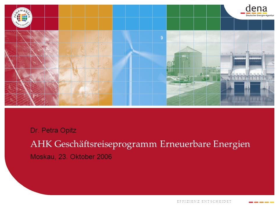 Dr. Petra Opitz AHK Geschäftsreiseprogramm Erneuerbare Energien Moskau, 23. Oktober 2006