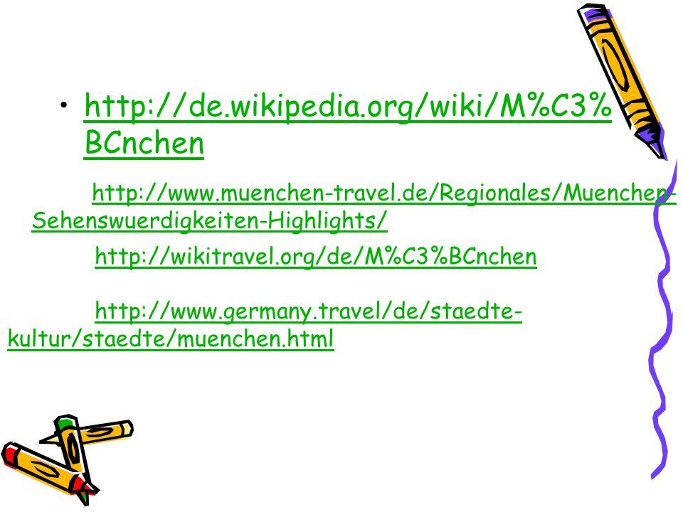http://de.wikipedia.org/wiki/M%C3%BCnchen http://www.germany.travel/de/staedte-kultur/staedte/muenchen.html.