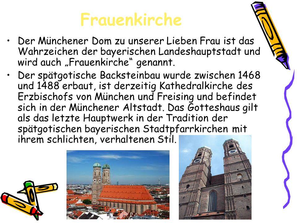 """Frauenkirche Der Münchener Dom zu unserer Lieben Frau ist das Wahrzeichen der bayerischen Landeshauptstadt und wird auch """"Frauenkirche genannt."""
