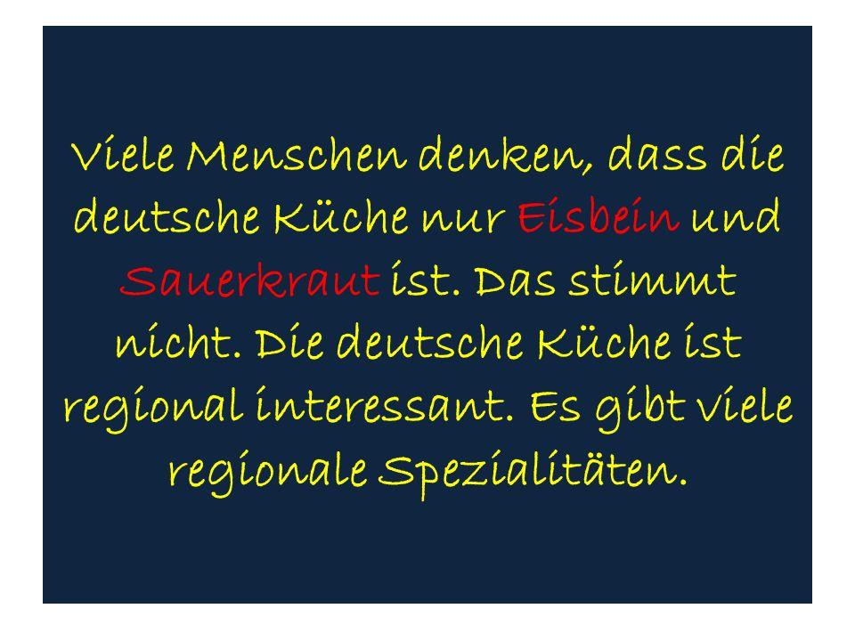 Viele Menschen denken, dass die deutsche Küche nur Eisbein und Sauerkraut ist.