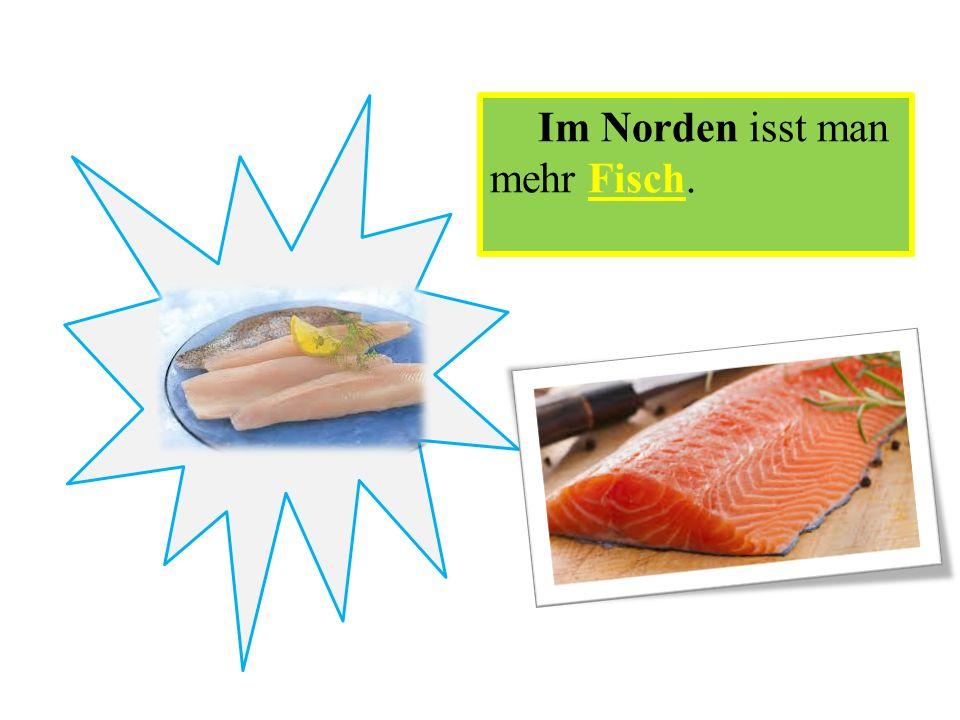 Im Norden isst man mehr Fisch.