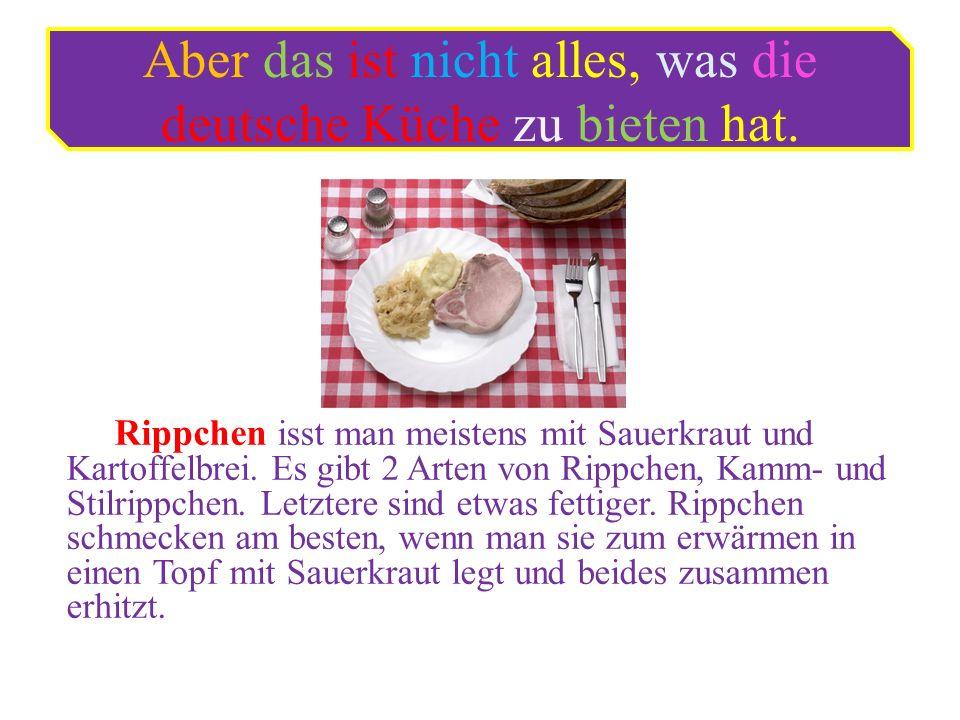 Aber das ist nicht alles, was die deutsche Küche zu bieten hat.
