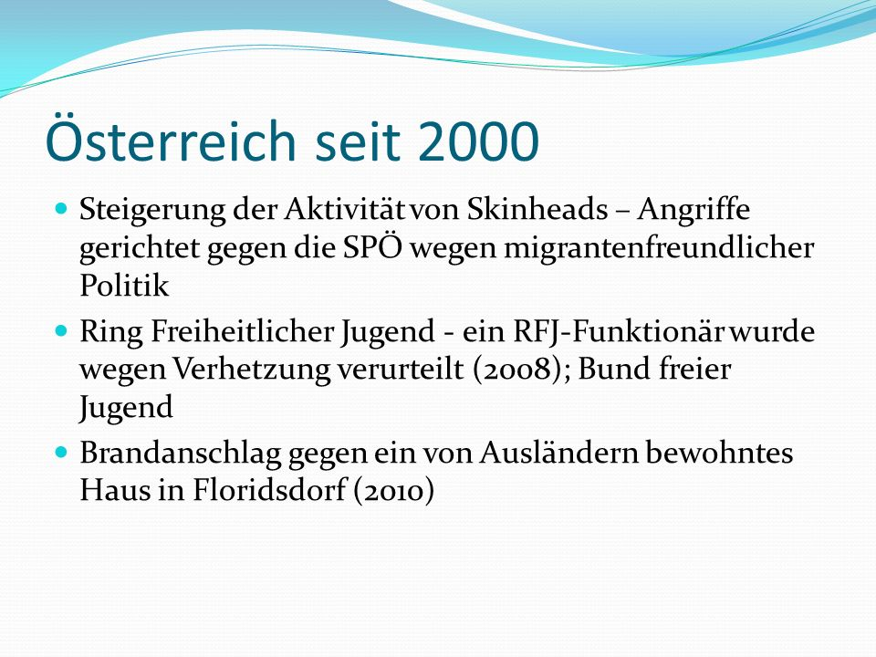 Österreich seit 2000 Steigerung der Aktivität von Skinheads – Angriffe gerichtet gegen die SPÖ wegen migrantenfreundlicher Politik.