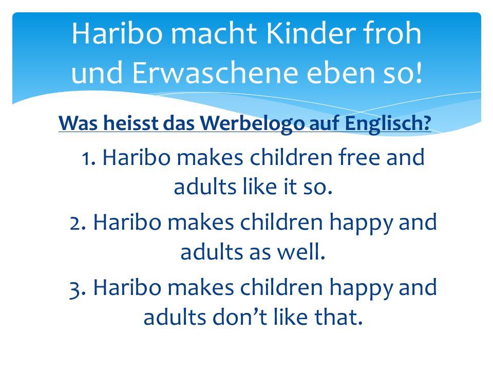 Haribo macht Kinder froh und Erwaschene eben so!