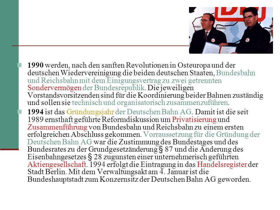 1990 werden, nach den sanften Revolutionen in Osteuropa und der deutschen Wiedervereinigung die beiden deutschen Staaten, Bundesbahn und Reichsbahn mit dem Einigungsvertrag zu zwei getrennten Sondervermögen der Bundesrepublik. Die jeweiligen Vorstandsvorsitzenden sind für die Koordinierung beider Bahnen zuständig und sollen sie technisch und organisatorisch zusammenzuführen.