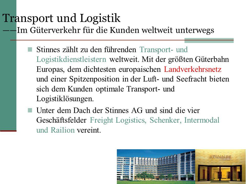 Transport und Logistik ——Im Güterverkehr für die Kunden weltweit unterwegs