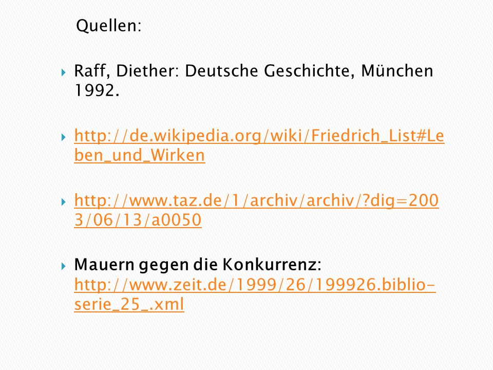 Quellen: Raff, Diether: Deutsche Geschichte, München 1992. http://de.wikipedia.org/wiki/Friedrich_List#Le ben_und_Wirken.