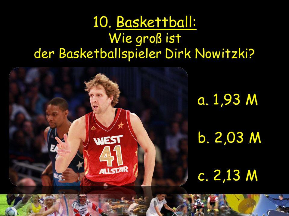 10. Baskettball: Wie groß ist der Basketballspieler Dirk Nowitzki