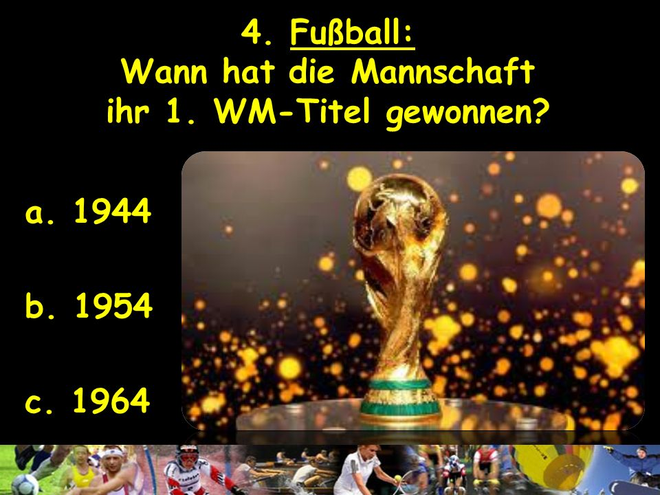 4. Fußball: Wann hat die Mannschaft ihr 1. WM-Titel gewonnen