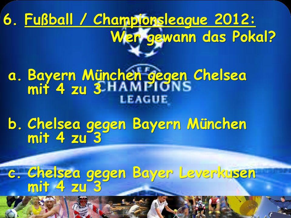 6. Fußball / Championsleague 2012: Wer gewann das Pokal
