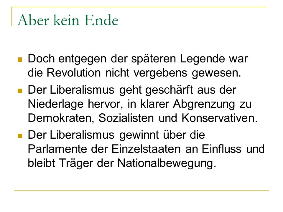 Aber kein Ende Doch entgegen der späteren Legende war die Revolution nicht vergebens gewesen.