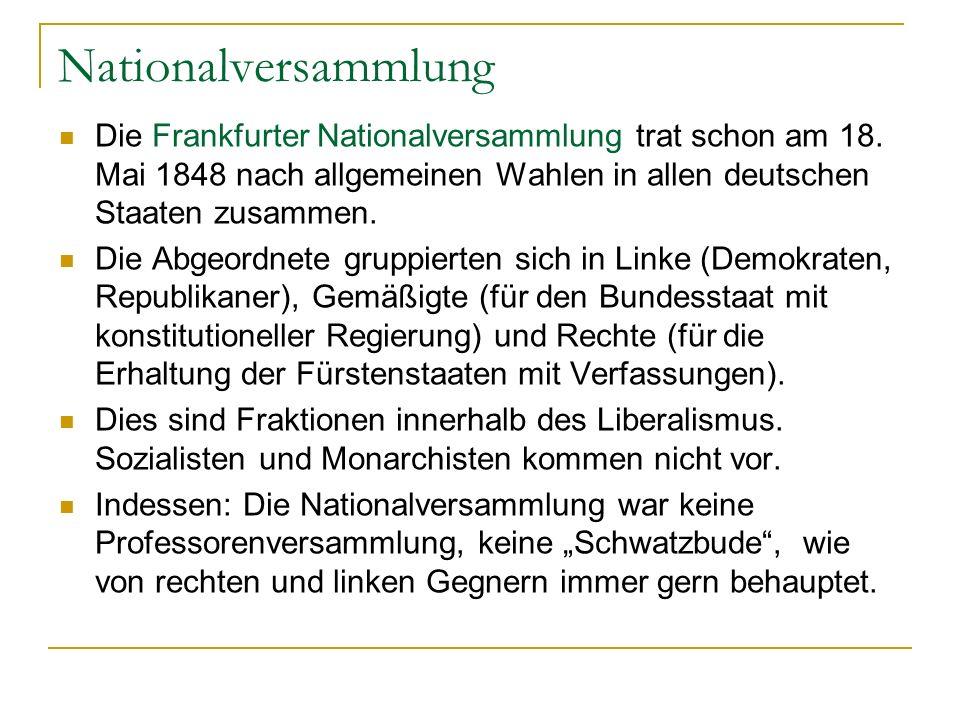 Nationalversammlung Die Frankfurter Nationalversammlung trat schon am 18. Mai 1848 nach allgemeinen Wahlen in allen deutschen Staaten zusammen.
