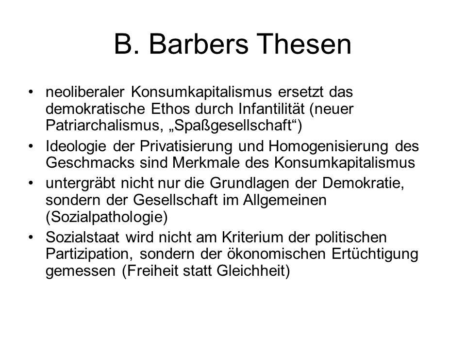 """B. Barbers Thesen neoliberaler Konsumkapitalismus ersetzt das demokratische Ethos durch Infantilität (neuer Patriarchalismus, """"Spaßgesellschaft )"""