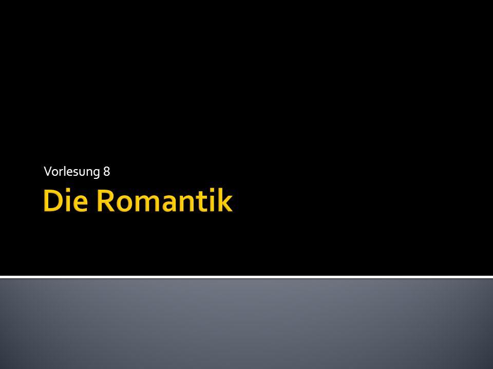 Vorlesung 8 Die Romantik