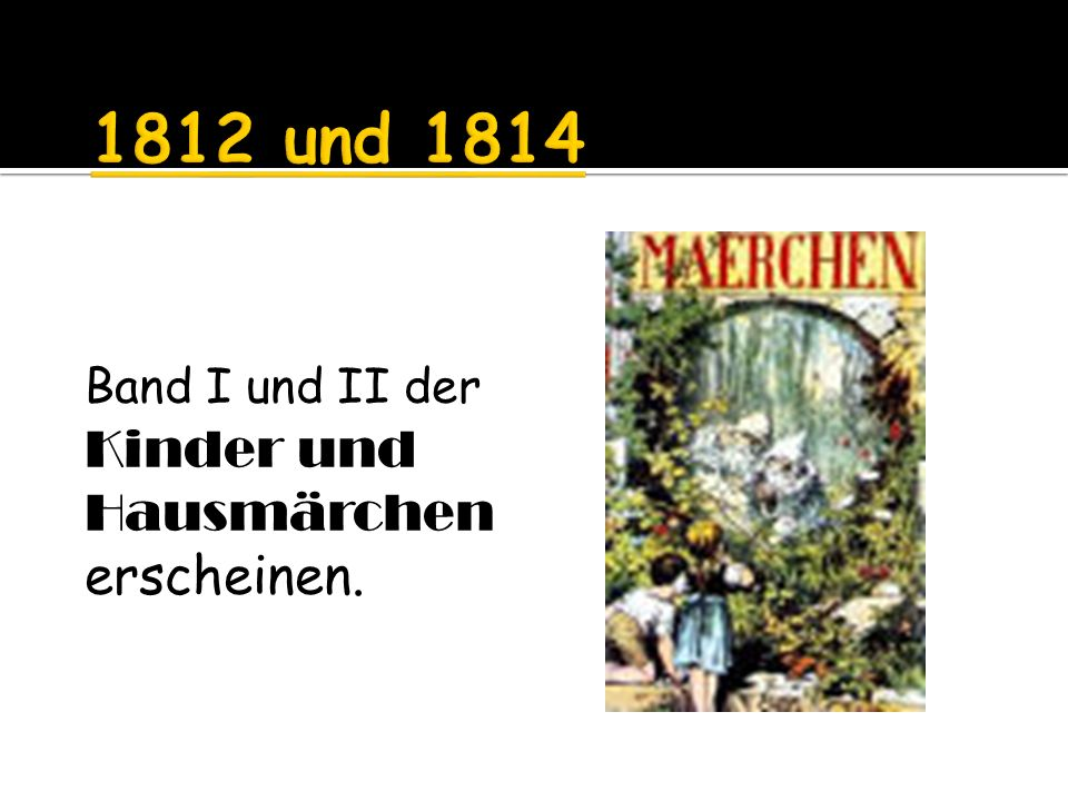 1812 und 1814 Band I und II der Kinder und Hausmärchen erscheinen.