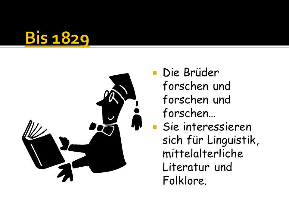 Bis 1829 Die Brüder forschen und forschen und forschen…