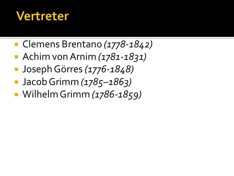 Vertreter Clemens Brentano (1778-1842) Achim von Arnim (1781-1831)