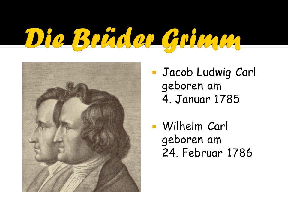 Die Brüder Grimm Jacob Ludwig Carl geboren am 4. Januar 1785