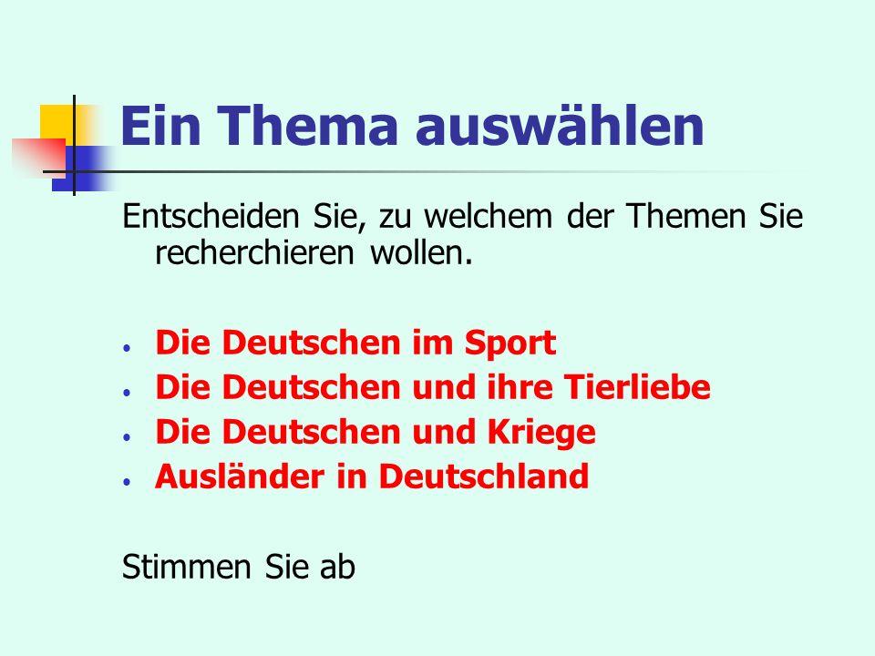 Ein Thema auswählen Entscheiden Sie, zu welchem der Themen Sie recherchieren wollen. Die Deutschen im Sport.