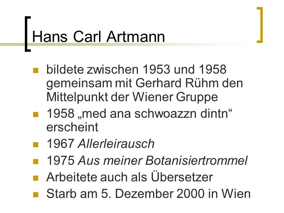 Hans Carl Artmann bildete zwischen 1953 und 1958 gemeinsam mit Gerhard Rühm den Mittelpunkt der Wiener Gruppe.