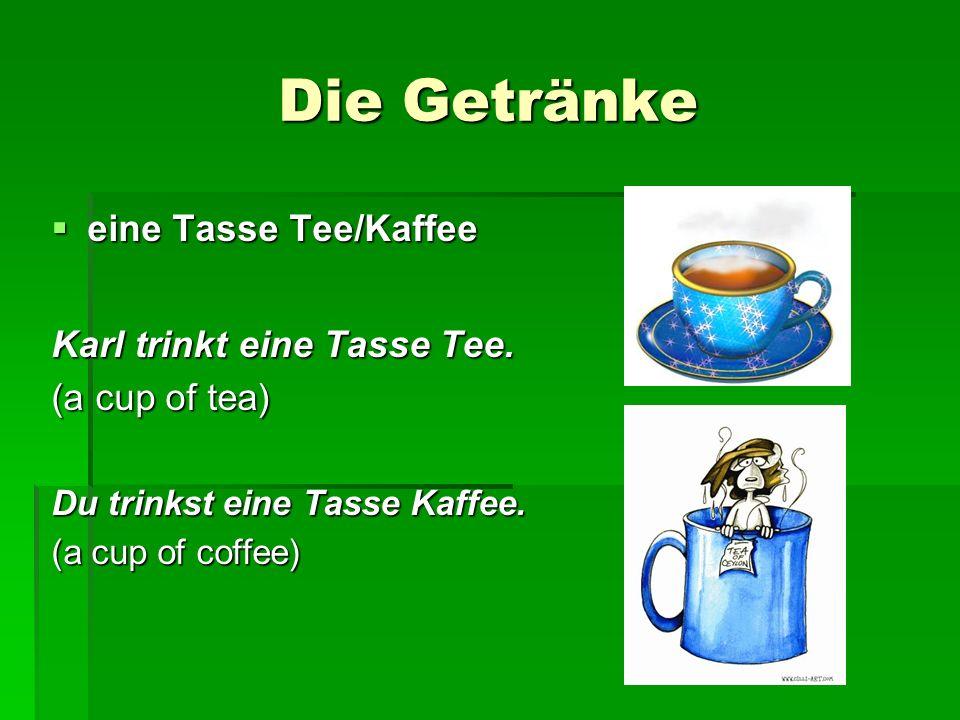 Die Getränke eine Tasse Tee/Kaffee Karl trinkt eine Tasse Tee.