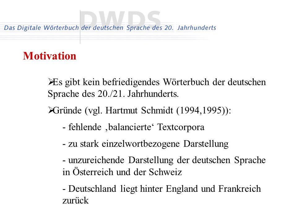 Motivation Es gibt kein befriedigendes Wörterbuch der deutschen Sprache des 20./21. Jahrhunderts. Gründe (vgl. Hartmut Schmidt (1994,1995)):