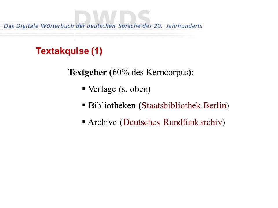 Textakquise (1) Textgeber (60% des Kerncorpus): Verlage (s. oben) Bibliotheken (Staatsbibliothek Berlin)