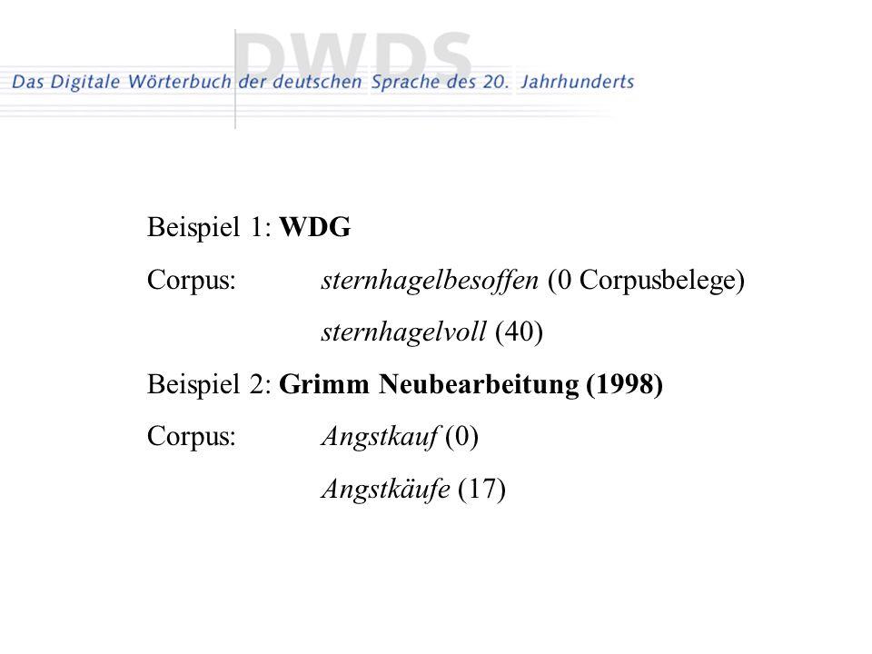 Beispiel 1: WDG Corpus: sternhagelbesoffen (0 Corpusbelege) sternhagelvoll (40) Beispiel 2: Grimm Neubearbeitung (1998)