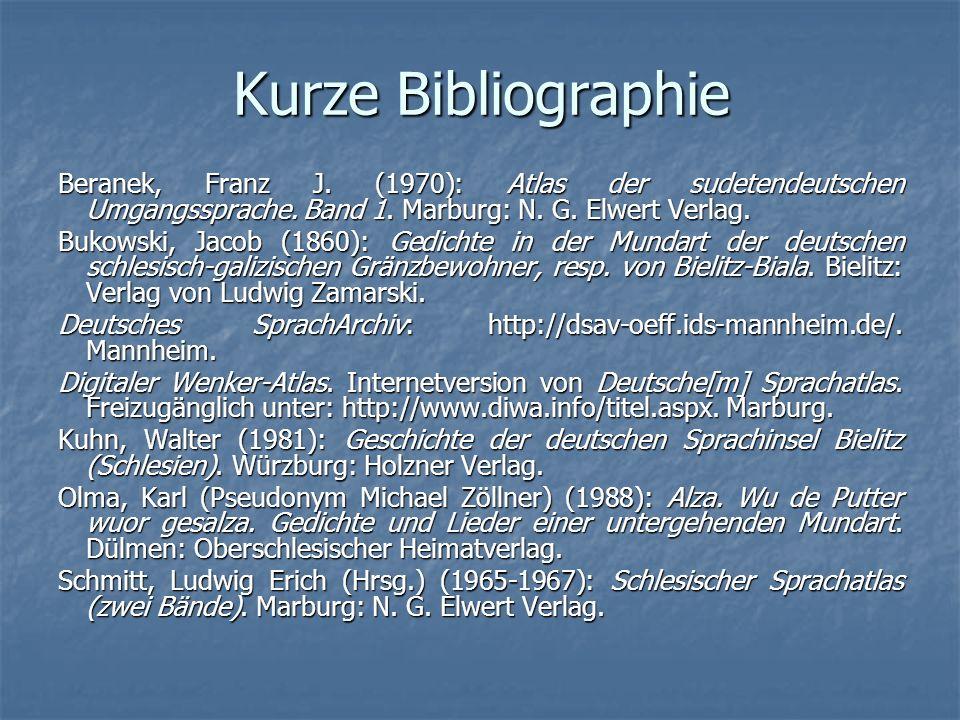 Kurze Bibliographie Beranek, Franz J. (1970): Atlas der sudetendeutschen Umgangssprache. Band 1. Marburg: N. G. Elwert Verlag.