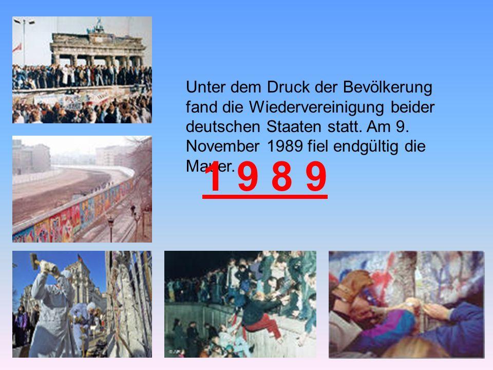 Unter dem Druck der Bevölkerung fand die Wiedervereinigung beider deutschen Staaten statt. Am 9. November 1989 fiel endgültig die Mauer.