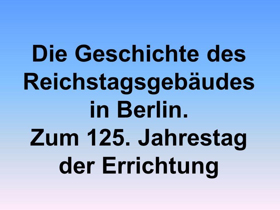Die Geschichte des Reichstagsgebäudesin Berlin.