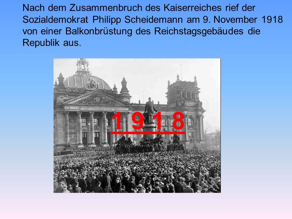 Nach dem Zusammenbruch des Kaiserreiches rief der Sozialdemokrat Philipp Scheidemann am 9. November 1918 von einer Balkonbrüstung des Reichstagsgebäudes die Republik aus.
