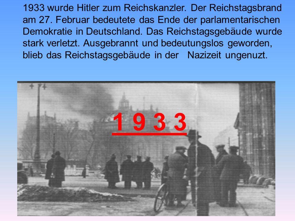 1933 wurde Hitler zum Reichskanzler. Der Reichstagsbrand am 27