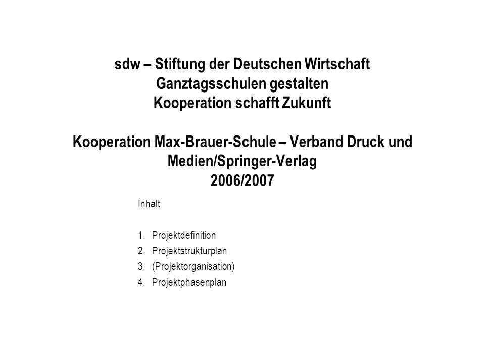 sdw – Stiftung der Deutschen Wirtschaft Ganztagsschulen gestalten Kooperation schafft Zukunft Kooperation Max-Brauer-Schule – Verband Druck und Medien/Springer-Verlag 2006/2007