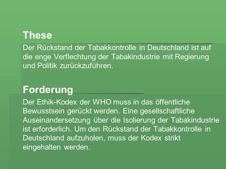 These Der Rückstand der Tabakkontrolle in Deutschland ist auf die enge Verflechtung der Tabakindustrie mit Regierung und Politik zurückzuführen.