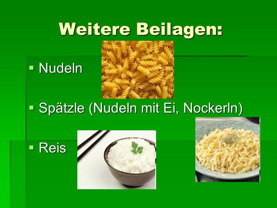 Weitere Beilagen: Nudeln Spätzle (Nudeln mit Ei, Nockerln) Reis
