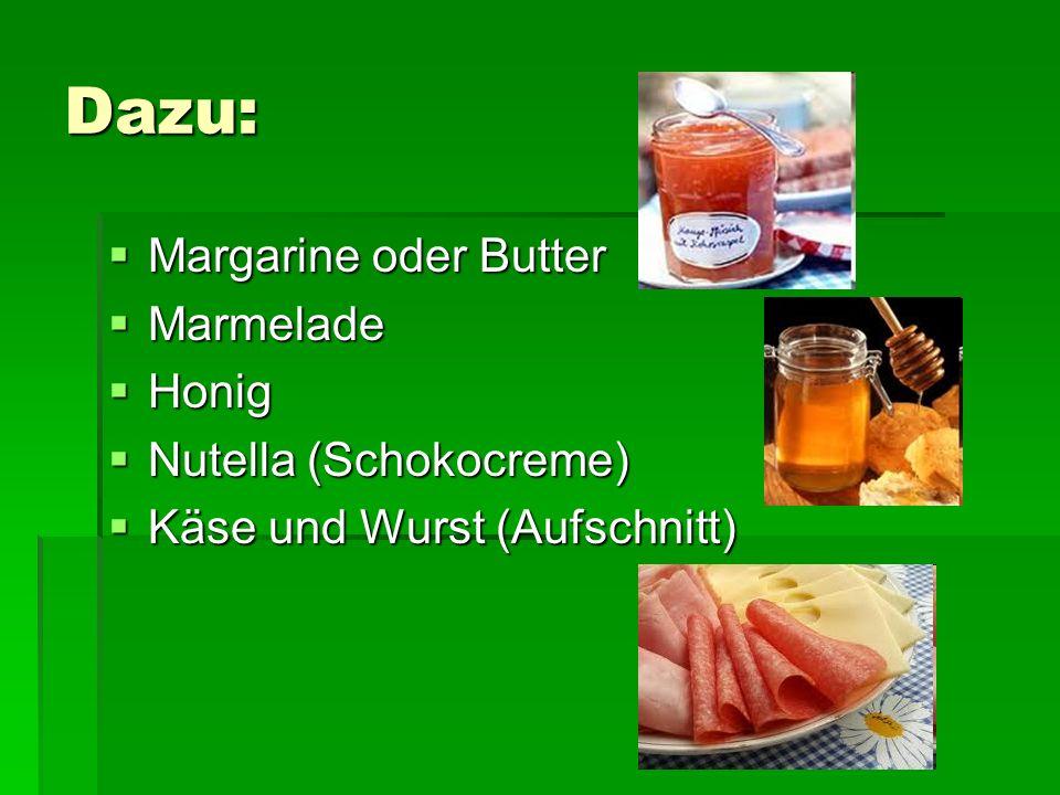 Dazu: Margarine oder Butter Marmelade Honig Nutella (Schokocreme)