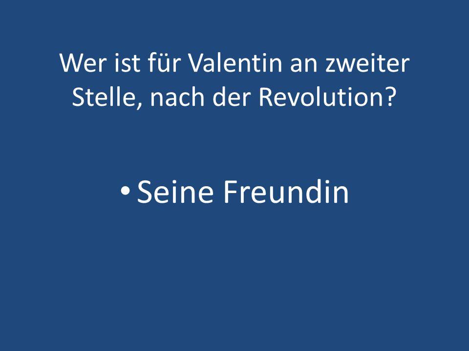 Wer ist für Valentin an zweiter Stelle, nach der Revolution