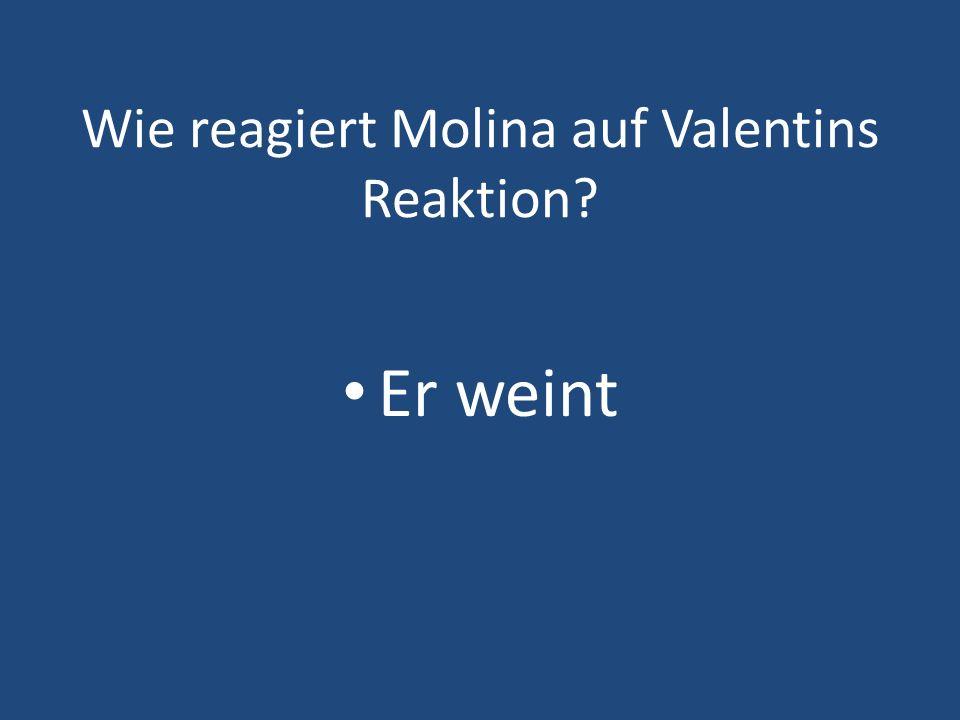 Wie reagiert Molina auf Valentins Reaktion